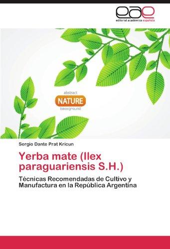 Yerba mate (Ilex paraguariensis S.H.): Técnicas Recomendadas de Cultivo y Manufactura en la República Argentina (Spanish Edition)