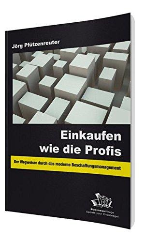 Einkaufen wie die Profis: Der Wegweiser durch das moderne Beschaffungsmanagement Taschenbuch – 15. Oktober 2009 Jörg Pfützenreuter BusinessVillage 3869800062 NU-LBR-00602991