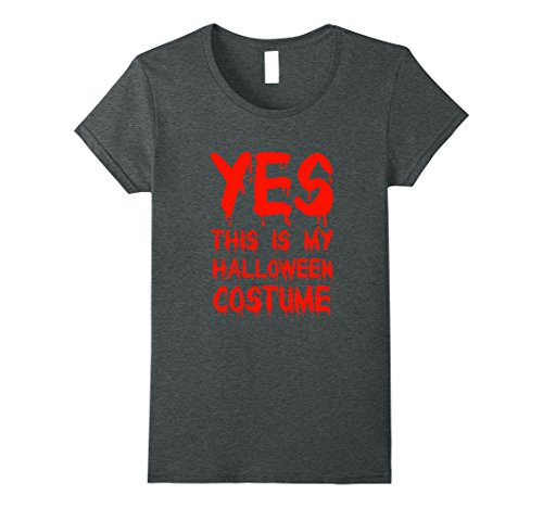 Womens Yes This Is My Halloween Costume Funny Last Minute T-Shirt Small Dark Heather - Halloween Costume Ideas Last Minute Funny