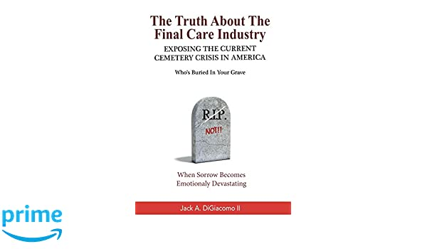 The Truth About Crisis In American >> Amazon Com The Truth About The Final Care Industry Exposing The
