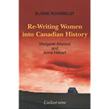Re-Writing Women into Canadian History: Margaret Atwood and Anne Hébert