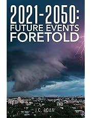 2021 - 2050 FUTURE EVENTS FORETOLD