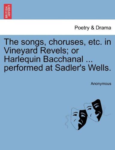 The songs, choruses, etc. in Vineyard Revels; or Harlequin Bacchanal ... performed at Sadler's Wells. PDF