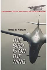 The Bird Is on the Wing: Aerodynamics and the Progress of the American Airplane (Centennial of Flight Series Book 6) Kindle Edition