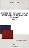 Réussir Son Cas Pratique (T 2) en Droit de la Responsabilite Sujets Corrigées