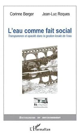 L'eau comme fait social : transparence et opacité dans la gestion locale de l'eau - Jean-Luc Roques