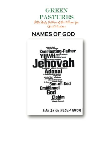Names of God: A Study of the Names of God as Revealed in Scriptures (Green Pastures) (Volume 25) pdf