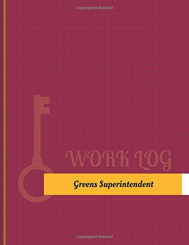 Greens Superintendent Work Log: Work Journal, Work Diary, Log - 131 pages, 8.5 x 11 inches (Key Work Logs/Work Log)