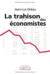 La trahison des économistes par Jean-Luc Gréau