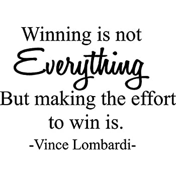 Winning Is Not Everything But Making The Effort Is Inspirational