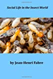 Social Life in the Insect World, Jean-Henri Jean-Henri Fabre, 149731626X