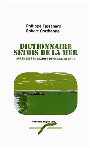Livres Dictionnaire sétois de la mer agrémenté du lexique du Quartier Haut pdf