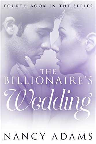 Romance: The Billionaires Wedding - A Billionaire Romance (Romance, Contemporary Romance, Billionaire Romance, The Billionaire's Heart Book 4)