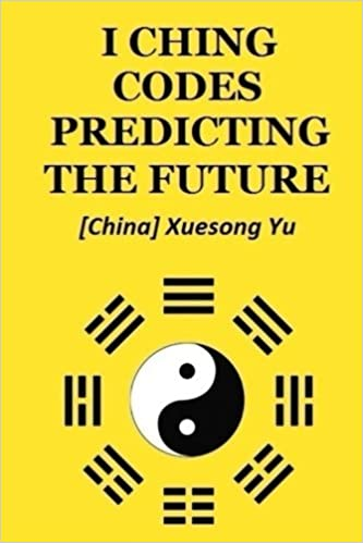 I Ching Codes Predicting the Future: Xuesong Yu