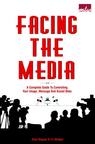 Facing The Media: A Complete Guide To Controlling Your Image, Message And Sound Bites