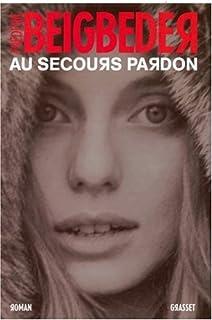 Au secours pardon : roman, Beigbeder, Frédéric