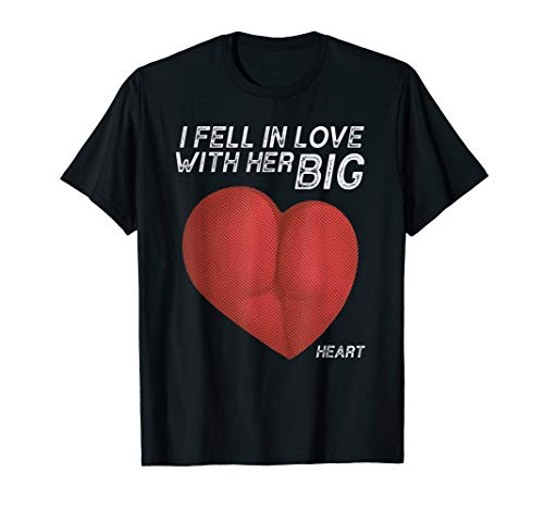 (I Fell In Love With Her Big Heart - Funny big booty T-Shirt)