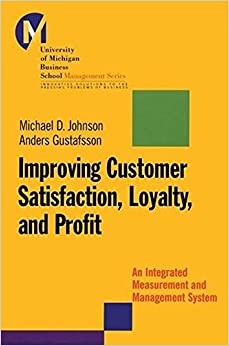 Improving Customer Satisfaction, Loyalty, and Profit: An Integrated Measurement and Management System (J-B-UMBS Series)