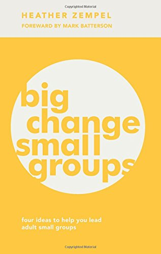 Big Change, Small Groups: Four Ideas to Help You Lead Adult Small Groups ()