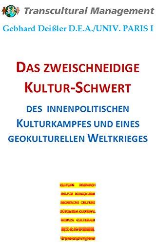 DAS ZWEISCHNEIDIGE KULTUR-SCHWERT DES INNENPOLITISCHEN KULTURKAMPFES UND EINES GEOKULTURELLEN WELTKRIEGES (German Edition)