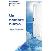 Un nombre nuevo: Meditaciones matinales para jóvenes (Spanish Edition)