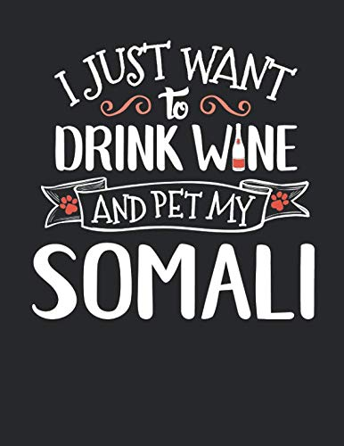 I Just Want to Drink Wine and Pet My Somali: 8.5x11 Somali Cat Notebook Journal College Ruled Paper for Men & Women