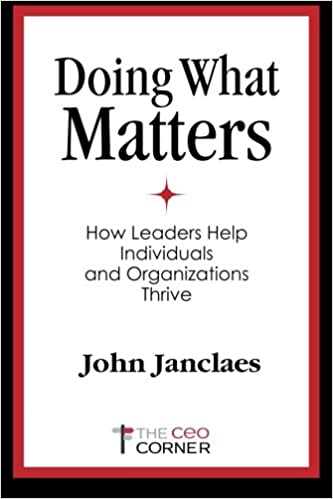 Doing What Matters: How Leaders Help Individuals and Organizations ...