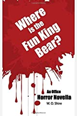 Where is the Fun King Bear?: An Office Horror Novella Paperback