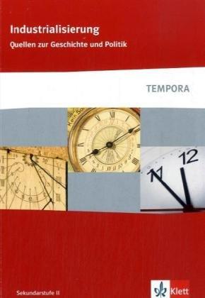 Industrialisierung: Quellen zur Geschichte und Politik Klasse 10-13 (TEMPORA)