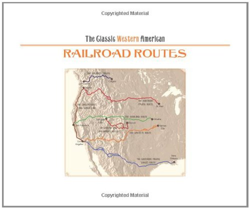 The Classic Western American Railroad Routes: With Mile by Mile Full Color Route Maps and Hundreds of Postcards, Contemporary Paintings and Ephemera PDF