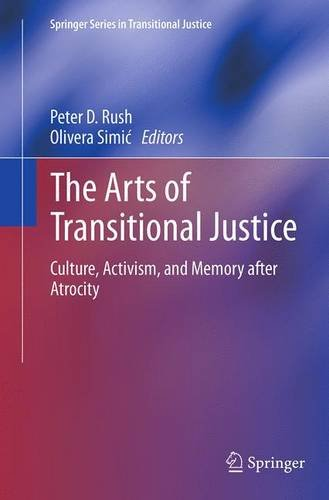 The Arts of Transitional Justice: Culture, Activism, and Memory after Atrocity (Springer Series in Transitional Justice)