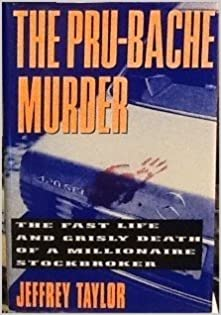 The Pru-Bache Murder: The Fast Life and Grisly Death of a Millionaire Stockbroker