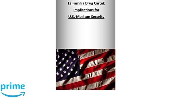 La Familia Drug Cartel: Implications for U.S.-Mexican ...