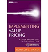 [(Implementing Value Pricing: A Radical Business Model for Professional Firms )] [Author: Ronald J. Baker] [Jan-2011]