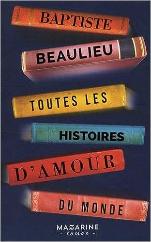 Toutes les histoires d'amour du monde - Baptiste Beaulieu (2018) sur Bookys