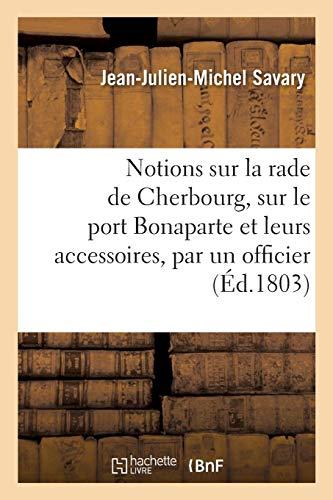 (Notions Sur La Rade de Cherbourg Sur Le Port Bonaparte Et Sur Leurs Accessoires, Par Un Officier: Francais (Histoire) (French Edition))