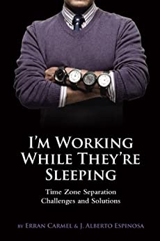 I'm Working While They're Sleeping: Time Zone Separation Challenges and Solutions by [Carmel, Erran, Espinosa, J. Alberto]