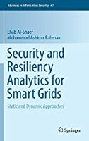 Security and Resiliency Analytics for Smart Grids: Static and Dynamic Approaches Front Cover