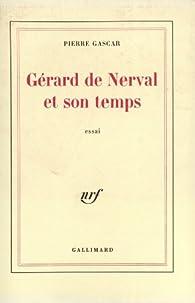 Gérard de Nerval et son temps par Pierre Gascar
