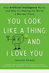 You Look Like a Thing and I Love You: How Artificial Intelligence Works and Why It's Making the World a Weirder Place Hardcover