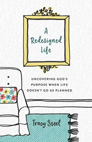 A Redesigned Life: Uncovering God's Purpose When Life Doesn't Go as ()