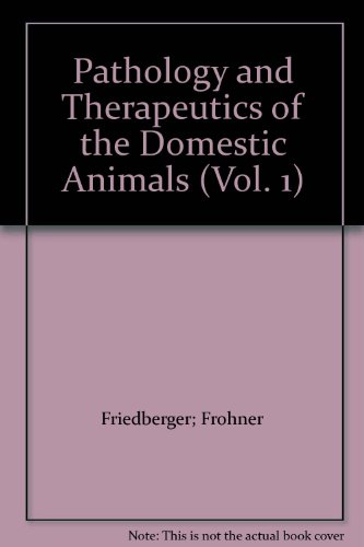 Pathology and Therapeutics of the Domestic Animals (Vol. 1)