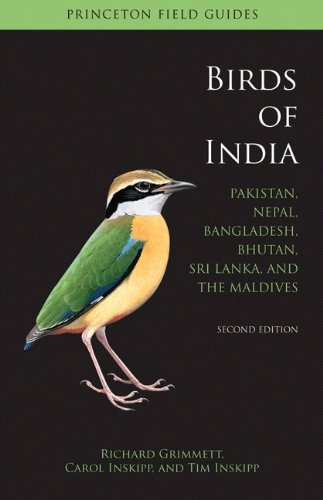 Birds of India: Pakistan, Nepal, Bangladesh, Bhutan, Sri Lanka, and the Maldives, Second Edition (Princeton Field Guides)