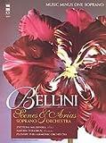 Bellini: Opera Scenes and Arias for Soprano and Orchestra Vincenzo Bellini . For Soprano Voice. Vocal Score and Cd+g.