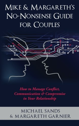 Mike & Margareth's No-Nonsense Guide for Couples: How to Manage Conflict, Communication & Compromise in Your Relationship