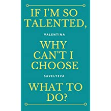 If I'm so talented, why can't I choose what to do?