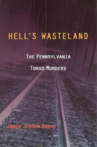 Hell's Wasteland: The Pennsylvania Torso Murders