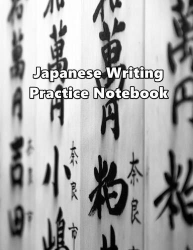 Japanese Writing Practice Notebook: Learn To Write Kanji, Katakana, Hiragana