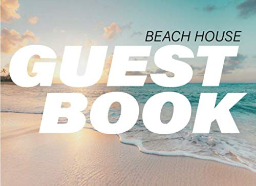 BEACH HOUSE GUEST BOOK: Beach House Edition, Short Term Rental Home, Visitor's Recommendation Book for Vacation Home Near Ocean