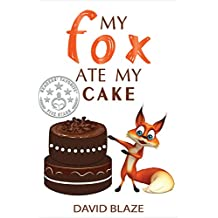 My Fox Ate My Cake (a hilarious fantasy for children ages 8-12)